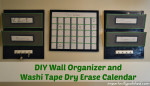 DIY Wall Organizer and Washi Tape Dry Erase Calendar